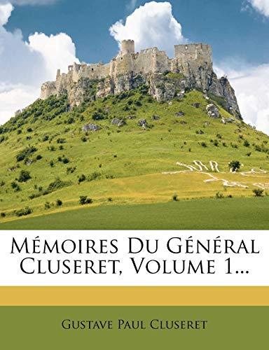 Memoires Du General Cluseret, Volume 1...