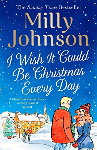 I Wish It Could Be Christmas Every Day by [Milly Johnson]