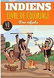 Livre de Coloriage Indiens: Pour Enfants Filles & Garçons | Livre Préscolaire 40 Pages et Dessins Uniques à Colorier sur Les Indiens d'Amérique, ... Américains | Idéal Activité à la Maison.