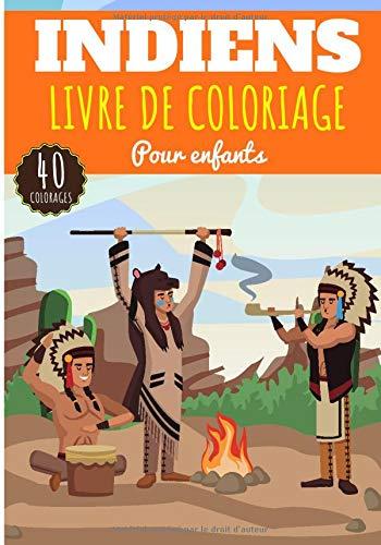 Livre de Coloriage Indiens: Pour Enfants Filles & Garçons   Livre Préscolaire 40 Pages et Dessins Uniques à Colorier sur Les Indiens d'Amérique, ... Américains   Idéal Activité à la Maison.