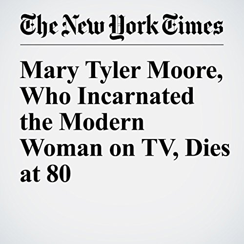 Mary Tyler Moore, Who Incarnated the Modern Woman on TV, Dies at 80 copertina