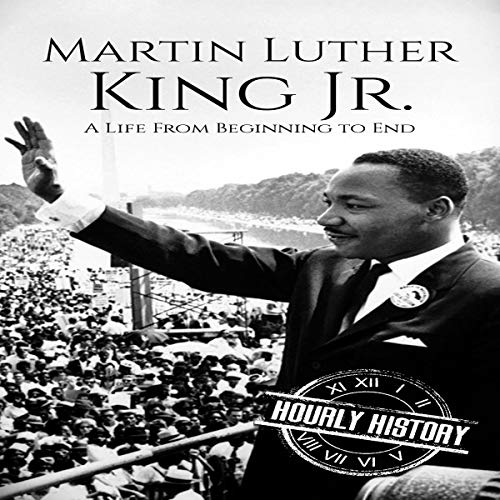 Martin Luther King Jr.: A Life from Beginning to End Audiobook By Hourly History cover art