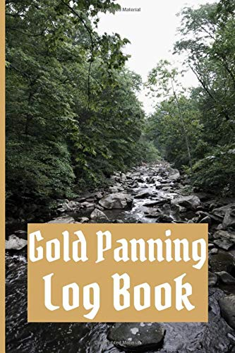 Gold Panning Log Book: Very Detailed Log Book to Panning Gold for Fun & Profit | 101 pages | Perfect Present/Gift For Gold Panners Prospectors 3
