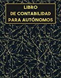 Libro De Contabilidad Para Autónomos: Cuaderno De Contabilidad De Ingresos y Gastos Para Controlarlo...