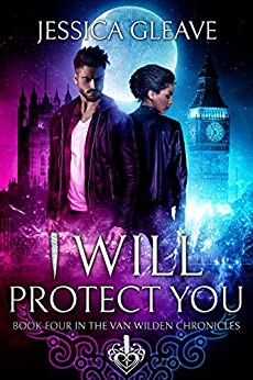I Will Protect You (The Van Wilden Chronicles Book 4) by [Jessica Gleave]