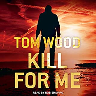 Kill for Me     Victor the Assassin Series, Book 8              Written by:                                                                                                                                 Tom Wood                               Narrated by:                                                                                                                                 Rob Shapiro                      Length: 12 hrs and 55 mins     9 ratings     Overall 4.8