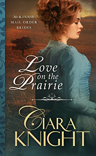Book: Love on the Prairie (McKinnie Mail Order Brides Book 1) by Ciara Knight