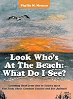 Look Who's at the Beach: What Do I See?: Counting Book from One to Twelve With Fun Facts About Common Coastal and Sea Animals