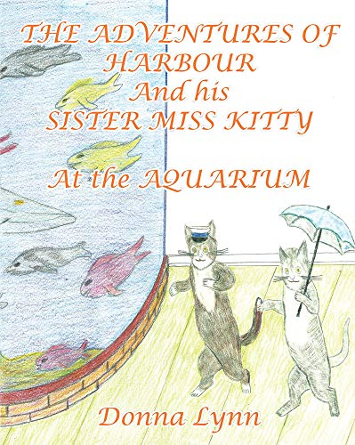 The Adventures of Harbour and His Sister Miss Kitty at the Aquarium (English Edition)