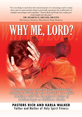 Why Me, Lord?: Breakthrough Answers to Equip Married Couples to Be Fit for the Master's Use While Dealing with the Emotional Pains of Miscarriages or Stillborn Births (English Edition)