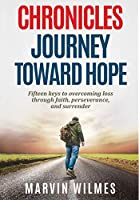 Chronicles, Journey Toward Hope: Fifteen Keys to Overcoming Loss through Faith, Perseverance, and Surrender (The Process Trilogy)
