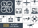 DRONE FLIGHT LOG BOOK: Keep Track of your Aircrafts and Flights | Tracker & Organizer for Drone Pilots.