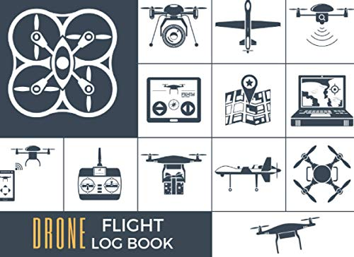 DRONE FLIGHT LOG BOOK: Keep Track of your Aircrafts and Flights   Tracker & Organizer for Drone Pilots.