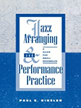 Jazz Arranging and Performance Practice: A Guide for Small Ensembles
