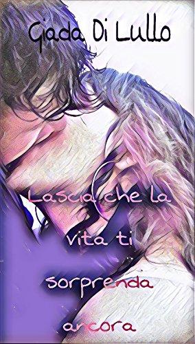 Lascia Che La Vita Ti Sorprenda Ancora Italian Edition Kindle Edition By Di Lullo Giada Literature Fiction Kindle Ebooks Amazon Com