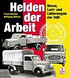 Helden der Arbeit: Busse, Last- und Lieferwagen der DDR