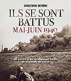 ILS SE SONT BATTUS MAI JUIN 1940 - Photos et témoignages inédits de la bataille de France