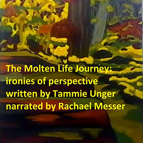 The Molten Life Journey: Ironies of Perspective