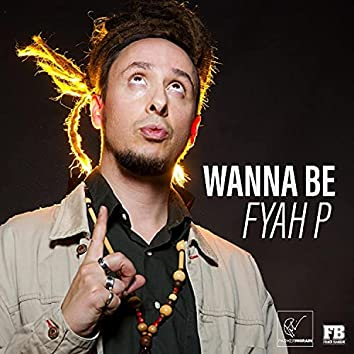 Wanna Be (feat. Fyah P)