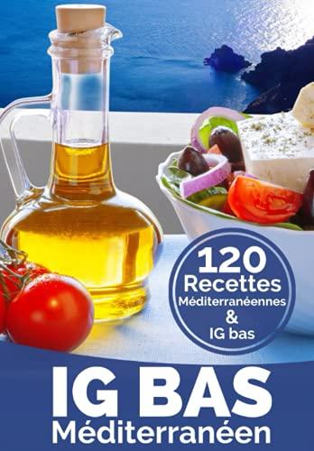 IG Bas Méditerranéen: Plus de 120 recettes compatibles Régime méditerranéen – IG Bas