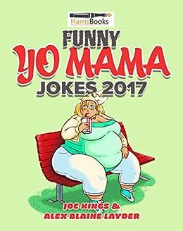 Funny Yo Mama Jokes 2017: Best Yo Mama Joke Book by [Joe King, Alex Blaine Layder, Christopher C. Harris]