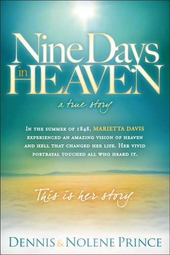 Nine Days in Heaven, A True Story: In the Summer of 1848, Marietta Davis Experienced an Amazing Vision of Heaven and Hell that Changed Her Life. Her ... Touched All who Heard It. This Is Her Story.