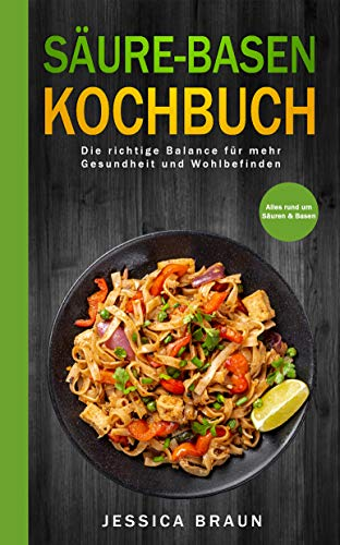 Säure-Basen-Kochbuch: Die richtige Balance für mehr Gesundheit und Wohlbefinden