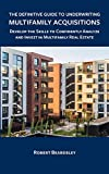 The Definitive Guide to Underwriting Multifamily Acquisitions: Develop the skills to confidently analyze and invest in multifamily real estate