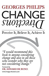 Change Directions: Perceive it, Believe it, Achieve it by Georges Philips