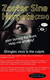 Zoster Zine Herpete(ZSH): Shingles virus is the culprit. (English Edition)