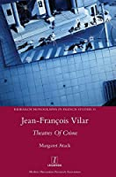 Jean-François Vilar: Theatres Of Crime (Research Monographs in French Studies)