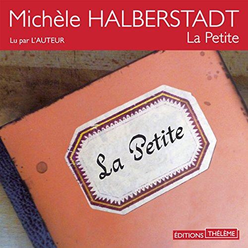 La Petite                   De :                                                                                                                                 Michèle Halberstadt                               Lu par :                                                                                                                                 Michèle Halberstadt                      Durée : 1 h et 31 min     Pas de notations     Global 0,0