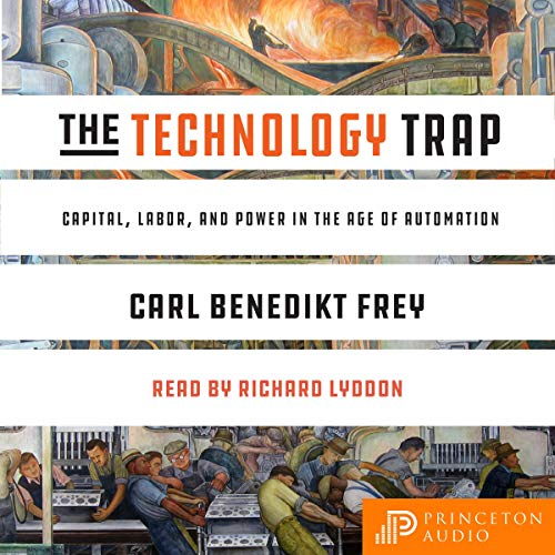 The Technology Trap     Capital, Labor, and Power in the Age of Automation              By:                                                                                                                                 Carl Benedikt Frey                               Narrated by:                                                                                                                                 Richard Lyddon                      Length: 15 hrs and 31 mins     Not rated yet     Overall 0.0