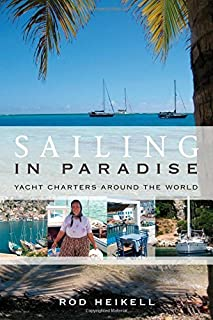 Sailing in Paradise: Yacht charters around the world by Heikell, Rod (2011) Paperback