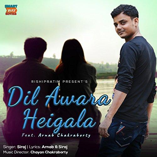 Dil Awara Heigala (feat. Arnab Chakraborty)