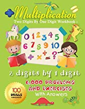 Multiplication Two Digits By One Digit Workbook: 2 digits by 1 digit 100 Drills Worksheets 6,000 Problems and Exercises With Answers