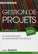 Gestion de projets - Le guide exhaustif du management de projets, 4e édition enrichie de Robert Buttrick