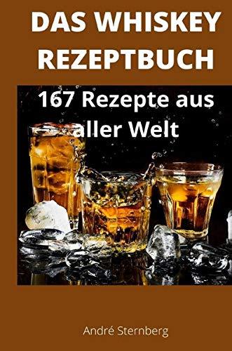 Das Whiskey Kochbuch: 167 Rezepte aus aller Welt