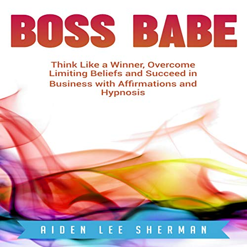 Boss Babe: Think Like a Winner, Overcome Limiting Beliefs and Succeed in Business with Affirmations and Hypnosis audiobook cover art