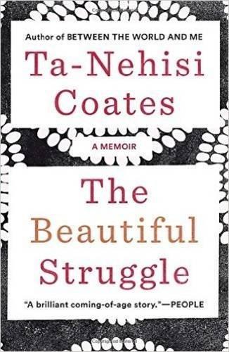 The Beautiful Struggle: A Memoir by Ta-Nehisi Coates (2016-01-25)