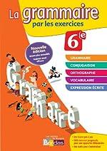 La grammaire par les exercices 6e - Cahier d'exercices - Edition 2014 de Joëlle Paul