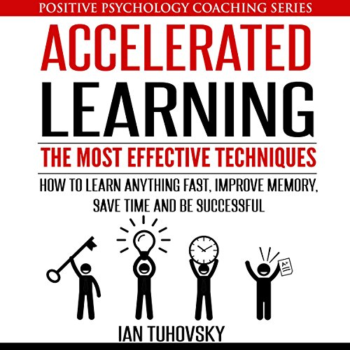 Accelerated Learning: The Most Effective Techniques: How to Learn Fast, Improve Memory, Save Your Time, and Be Successful audiobook cover art