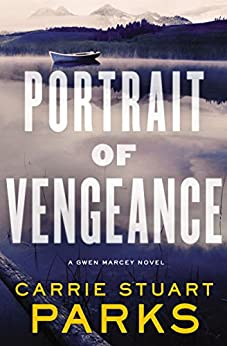 Portrait of Vengeance (A Gwen Marcey Novel Book 4) by [Carrie Stuart Parks]