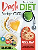 Dash Diet Cookbook 2022: 1000-Day Wholesome Low-Sodium and High-Potassium Recipes to Lower Blood Pressure and Improve Heart Health | Accurate Nutritional Values + Grocery Shopping List Included