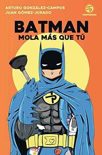 Batman mola más que tú (Biblioteca No Ficción)