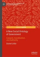 A New Social Ontology of Government: Consent, Coordination, and Authority (Foundations of Government and Public Administration)