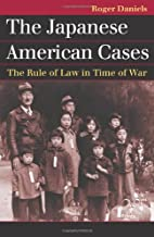 The Japanese American Cases: The Rule of Law in Time of War (Landmark Law Cases and American Society)