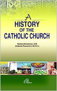 A History of the Catholic Church by [Norbert  Brockman SM, Umberto  Pescantini MCCJ]