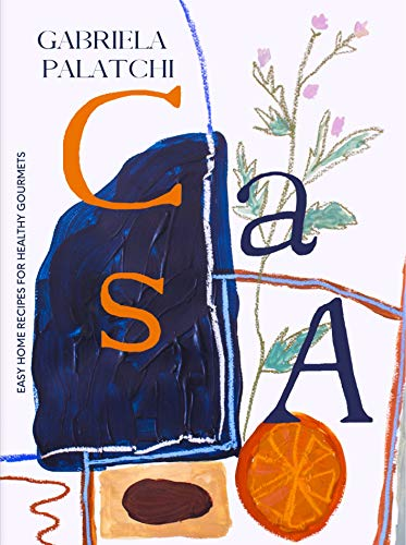 CASA: EASY HOME RECIPES FOR HEALTHY GOURMETS (English Edition)