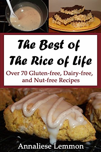 The Best of The Rice of Life: Over 70 Gluten-free, Dairy-free, and Nut-free Recipes (English Edition)